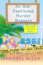 An Old Fashioned Murder Mystery - Cloverleaf Cove Cozy Mystery, #2 ebook by Annabel Allen