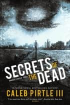 Secrets of the Dead ebook by III Caleb Pirtle