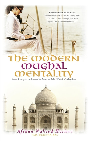 The Modern Mughal Mentality - New Strategies to Succeed in India and the Global Marketplace ebook by Afshan Naheed Hashmi