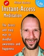 Instant Access Meditation ebook by Michael Bastinac