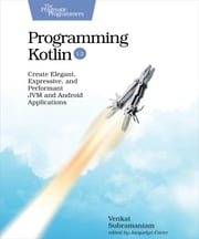 Programming Kotlin - Create Elegant, Expressive, and Performant JVM and Android Applications ebook by Venkat Subramaniam