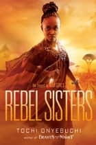 Rebel Sisters ebook by Tochi Onyebuchi