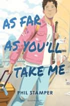 As Far as You'll Take Me ebook by Phil Stamper