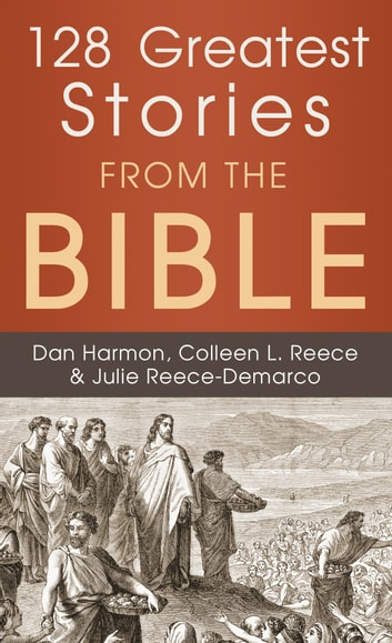 128 Greatest Stories from the Bible ebook by Dan Harmon,Colleen L. Reece,Julie Reece - Demarco