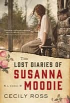 The Lost Diaries of Susanna Moodie - A Novel ebook by