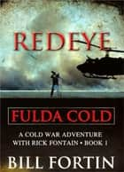 Redeye Fulda Cold - A Rick Fontain Novel ebook by Bill Fortin