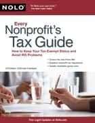 Every Nonprofit's Tax Guide: How to Keep Your Tax-Exempt Status & Avoid IRS Problems ebook by Stephen Fishman