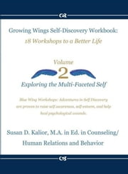 Growing Wings Self-Discovery Workbook: 18 Workshops to a Better Life - Self Discovery Series, #2 ebook by Susan D. Kalior