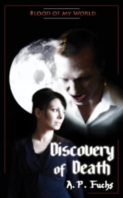 Discovery of Death (Blood of my World Novella One): A Paranormal Romance ebook by Fuchs, A.P.
