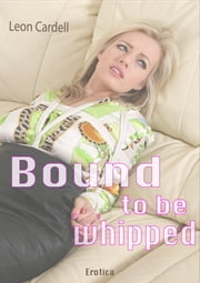 Bound to be whipped - Bound Beauty ebook by Leon Cardell