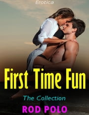 Erotica: First Time Fun, the Collection ebook by Rod Polo