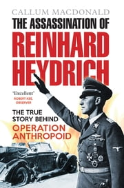 The Assassination of Reinhard Heydrich ebook by Callum MacDonald