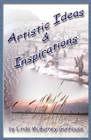 Artistic Ideas & Inspirations ebook by Linda McBurney-Gunhouse