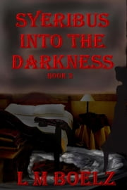 Syeribus Into the Darkness ebook by L M Boelz