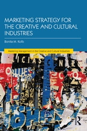 Marketing Strategy for Creative and Cultural Industries ebook by Bonita M. Kolb