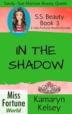 In The Shadow - Miss Fortune World: SS Beauty, #3 ebook by Kamaryn Kelsey