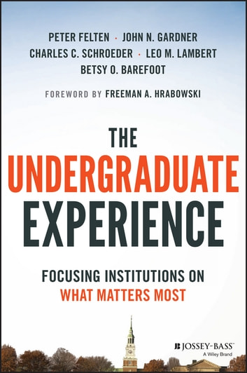 The Undergraduate Experience - Focusing Institutions on What Matters Most ebook by Peter Felten,John N. Gardner,Charles C. Schroeder,Leo M. Lambert,Betsy O. Barefoot,Freeman A. Hrabowski