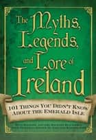 The Myths, Legends, and Lore of Ireland ebook by Amy Hackney Blackwell