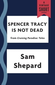 Spencer Tracy Is Not Dead ebook by Sam Shepard