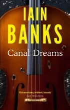 Canal Dreams ebook by Iain Banks