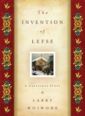 The Invention of Lefse: A Christmas Story ebook by Larry Woiwode