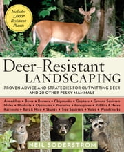 Deer-Resistant Landscaping - Proven Advice and Strategies for Outwitting Deer and 20 Other Pesky Mammals ebook by Neil Soderstrom