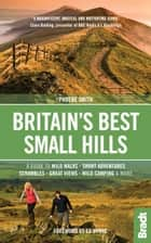 Britain's Best Small Hills: A guide to wild walks, short adventures, scrambles, great views, wild camping & more ebook by Phoebe Smith