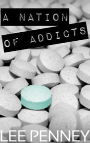 A Nation of Addicts ebook by Lee Penney