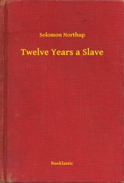 Twelve Years a Slave ebook by Solomon Northup