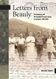 Letters from Beauly - Pat Hennessy and the Canadian Forestry Corps in Scotland, 1940-1945 ebook by Melynda Jarratt