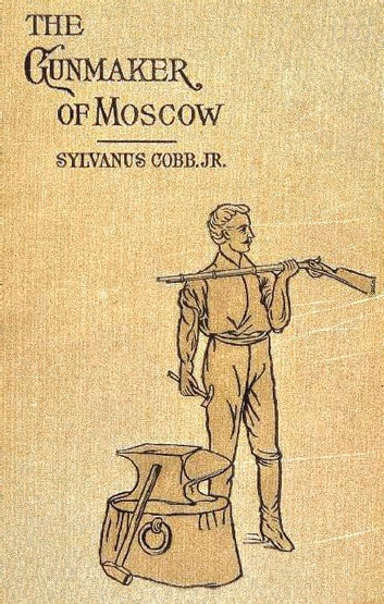 The Gunmaker of Moscow ebook by Sylvanus Cobb, Jr.