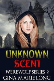 Unknown Scent - Werewolf Series, #2 ebook by Gina Marie Long