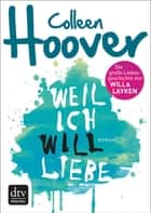 Weil ich Will liebe - Roman eBook by Colleen Hoover, Katarina Ganslandt