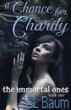 A Chance for Charity (The Immortal Ones) ebook by S.L. Baum