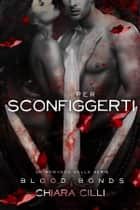 Per Sconfiggerti (Blood Bonds #6) ebook by Chiara Cilli