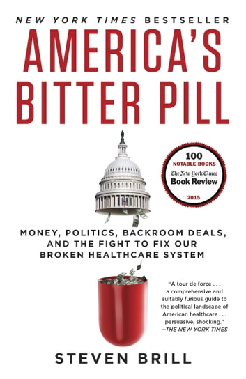 America's Bitter Pill - Money, Politics, Backroom Deals, and the Fight to Fix Our Broken HealthcareSystem ebook by Steven Brill