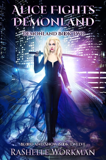 Blood and Snow 12: Alice Fights Demonland: Demonland Book Two 電子書 by RaShelle Workman