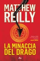 La minaccia del drago ebook by Matthew Reilly