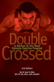 Double Crossed: A Review of the Most Extreme Exercise Program ebook by Dr. Sean M. Wells
