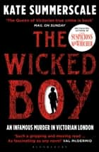 The Wicked Boy - Shortlisted for the CWA Gold Dagger for Non-Fiction 2017 ebook by Kate Summerscale