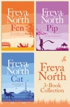 Freya North 3-Book Collection: Cat, Fen, Pip ebook by Freya North