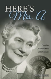 Here's Mrs. A: Canada's Woman of the 21st Century ebook by Pegg, Ron
