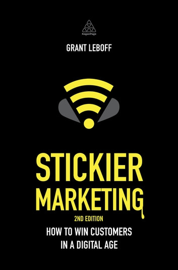 Stickier Marketing - How to Win Customers in a Digital Age ebook by Grant Leboff