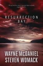 Resurrection Bay ebook by Wayne McDaniel, Steven Womack