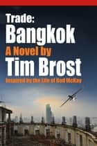 Trade: Bangkok - Inspired by the life of Rod McKay ebook by Tim Brost