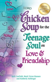 Chicken Soup for the Teenage Soul on Love & Friendship ebook by Jack Canfield, Mark Victor Hansen