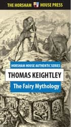 The Fairy Mythology - Illustrative of the Romance and Superstition of Various Countries ebook by Thomas Keightley