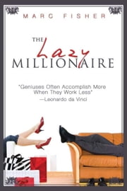 The Lazy Millionaire ebook by Marc Fisher