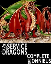 Complete In the Service of Dragons: Complete Series Omnibus ebook by Stanek, William Robert