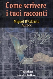 Come scrivere i tuoi racconti ebook by Kobo.Web.Store.Products.Fields.ContributorFieldViewModel